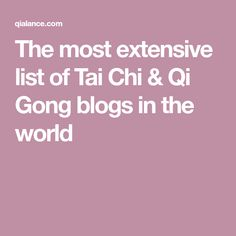 The most extensive list of Tai Chi & Qi Gong blogs in the world