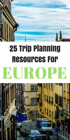 Use these 25 resources to plan your next trip to Europe. Theyre amazingly useful.