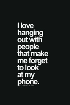 Not that you forget, it's because you don't need to look at your phone..