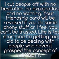 I cut people off with no hesitation..last year I cut people out who were cheaters, liars and disloyal.....feels great!