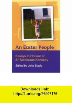 An Easter People Essays in honour of Sr. Stanislaus Kennedy (9781853908576) John Scally , ISBN-10: 1853908576  , ISBN-13: 978-1853908576 ,  , tutorials , pdf , ebook , torrent , downloads , rapidshare , filesonic , hotfile , megaupload , fileserve