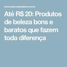 Até R$ 20: Produtos de beleza bons e baratos que fazem toda diferença