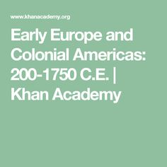 Early Europe and Colonial Americas: 200-1750 C.E. | Khan Academy