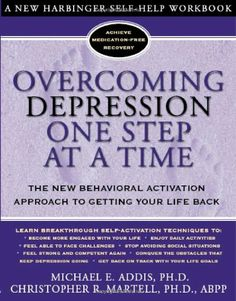 Overcoming Depression One Step at a Time: The New Behavioral Activation Approach to Getting Your Life Back by Michael Addis,http://www.amazon.com/dp/1572243678/ref=cm_sw_r_pi_dp_m8Yjtb07BFTTFD96
