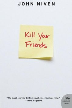 Kill Your Friends: A Novel by John Niven, http://www.amazon.ca/dp/0061690619/ref=cm_sw_r_pi_dp_e5b8sb0HJDJZZ
