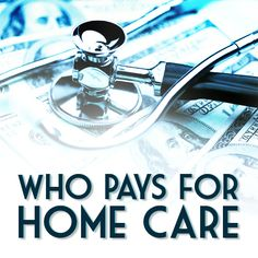 Who Pays For Home Care
