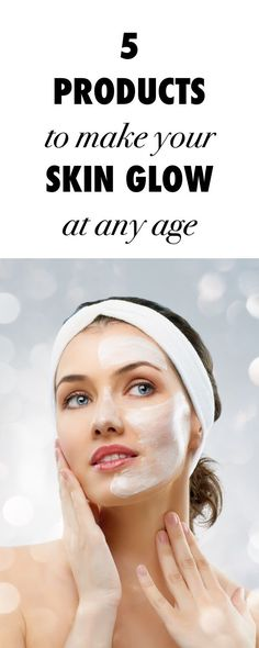 The five best skin products that will make your skin glow at any age!