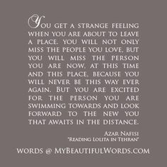 """""""You get a strange feeling when you are about to leave a place ..."""""""