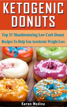 Ketogenic Donuts: Top 35 Mouthwatering Low Carb Donut Recipes To Help You Accelerate Weight Loss