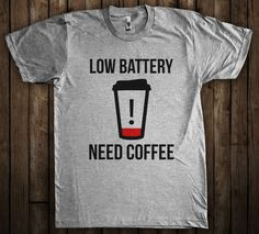 Low Battery Need Coffee Funny Graphic T-Shirt by ShirtAntics