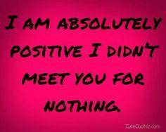 True i didnt meet u for a reason
