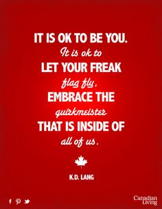 Canadian Living's favourite quote from the 2013 Junos LOVE KD Lang Mottos To Live By, Life Quotes To Live By, Great Quotes, Me Quotes, Funny Quotes, Kd Lang, I Am Canadian, Freak Flag, It Goes On