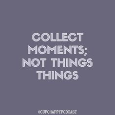 Collect Moments, Not Things Happy Quotes, Motivational Quotes, Calm, In This Moment, Motivational Life Quotes, Happiness Quotes, Motivation Quotes, Funny Qoutes, Inspirational Qoutes