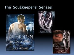 The Soulkeepers Series: Forbidden, Awaken, Unforgiven Available wherever eBooks are sold. http://loriadamsbooks.com/