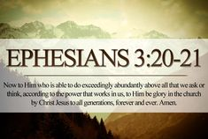 Now To Him Who Is Able To Do Exceedingly Abundantly