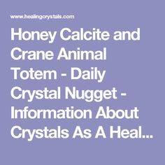 Honey Calcite and Crane Animal Totem - Daily Crystal Nugget - Information About Crystals As A Healing Tool