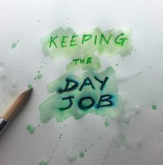 """Keeping The Day Job   So often young people whohope to carve out creative careers for themselves are told """"you can't make money from that"""". Well that's plain wrong. There are people out there plenty of people who are making a living from art design music performance writing... well every and any kind of artform you can think of.  What we should be telling young people is that yes it is possible... but it is difficult. Difficult doesn't mean impossible. To make a living from a creative career…"""