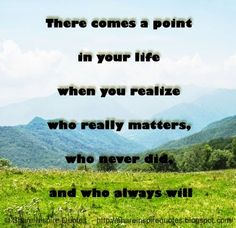 There comes a point in your life when you realize who really ...