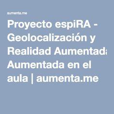 Proyecto espiRA - Geolocalización y Realidad Aumentada en el aula   aumenta.me