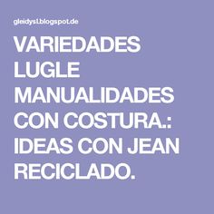 VARIEDADES LUGLE  MANUALIDADES CON COSTURA.: IDEAS CON JEAN RECICLADO.