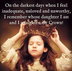 On the darkest days when I feel inadequate, unloved or unworthy, I remember whose daughter I am and straighten my crown. Daughter of God Great Quotes, Quotes To Live By, Inspirational Quotes, Change Quotes, Daughters Of The King, Daughter Of God, Daddy Daughter Quotes, Mother Daughters, Daughter Tattoos