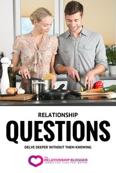 Relationship questions - delve deeper without them knowing