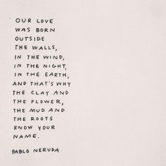 (LILIBABA) Beautiful words from Pablo Neruda.Beautiful words from Pablo Neruda. The Words, Cool Words, Pretty Words, Beautiful Words, Quotes To Live By, Me Quotes, Neruda Quotes, Neruda Love Poems, Crush Quotes