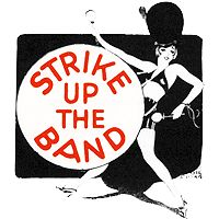Strike Up The Band - musical satire by George and Ira Gershwin and George S. Kaufman, scheduled for Nov 24-29, 2014 in Cheltenham, UK.  visit www.playhousecheltenham.org for details