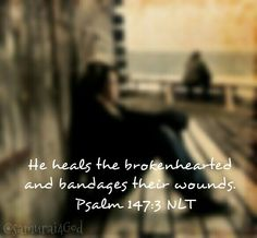Psalm 147:3  (KJV)  3 He healeth the broken in heart, and bindeth up their wounds.
