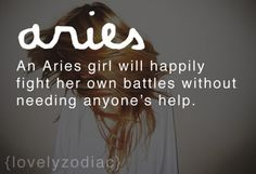 Aries girl will happily fight her own battles without needing anyone's help