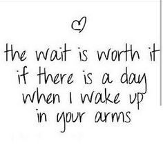 Ill wait for u forever cuz if it means waking up in your arms then its definitely worth it