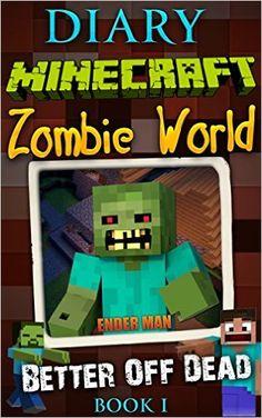 Amazon.com: Minecraft Diary: Minecraft Zombie World Book 1. Better of Dead (An Unofficial Minecraft Book): (Minecraft Books, Minecraft Diaries, Zombie Minecraft, Minecraft ... (Minecraft Diaries & Minecraft Stories) eBook: Ender Man, Alex Munkachy: Kindle Store