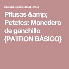 Pitusas & Petetes: Monedero de ganchillo {PATRON BÁSICO}
