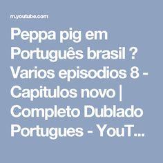Peppa pig em Português brasil ❤ Varios episodios 8 - Capitulos novo   Completo Dublado Portugues - YouTube