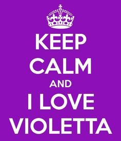 Keep calm and ... I love violetta