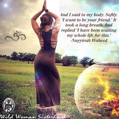 And I said to my body. softly. 'I want to be your friend.' It took a long breath. And replied, 'I have been waiting my whole life for this.' - Nayyirah Waheed - WILD WOMAN SISTERHOOD ™