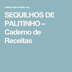 SEQUILHOS DE PALITINHO – Caderno de Receitas