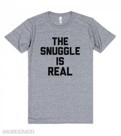 The struggle is real, but more importantly the snuggle is real! Cause baby it's cold out side! Printed on American Apparel Unisex Athletic Tee - So cheesy and I want to wear this around the house!