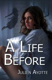 A Life Before by Julien Ayotte - OnlineBookClub.org Book of the Day! @julienayotte3 @OnlineBookClub