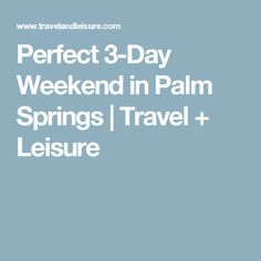 Perfect 3-Day Weekend in Palm Springs | Travel + Leisure
