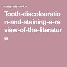 Tooth-discolouration-and-staining-a-review-of-the-literature
