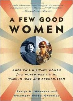 A Few Good Women: Americas Military Women From World War I To The Wars In Iraq And Afghanistan