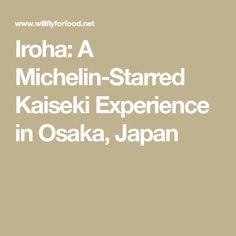 Iroha: A Michelin-Starred Kaiseki Experience in Osaka, Japan