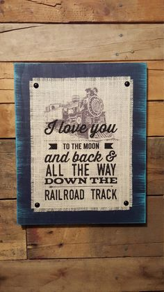 I Love You To The Moon And Back And All The Way Down The Railroad Track Burlap And Wood Sign, Railroad, Train Decor, Nursery, Distressed