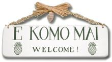 Love this for outside. E Komo Mai (Welcome)