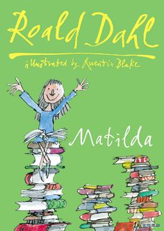 Everyone's favourite literary heroine: MATILDA by Roald Dahl. Illustrated by Quentin Blake.