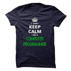 I can not keep calm Im a COMPUTER PROGRAMMER T Shirt, Hoodie, Sweatshirt