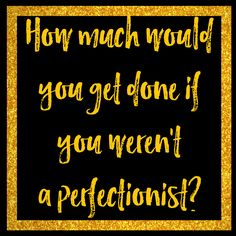 Ever wonder how much more you could get done if you weren't a perfectionist?  Click to read more or pin for later.