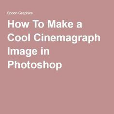 How To Make a Cool Cinemagraph Image in Photoshop More