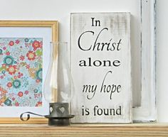In Christ Alone - Painted Wood Sign - Inspirational Quote - Home Decor - Living Room Decor -Christian Sign - Hymn Sign - Wall Hanging - Art